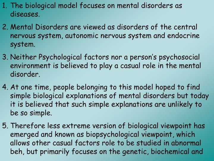 The biological model focuses on mental disorders as diseases.