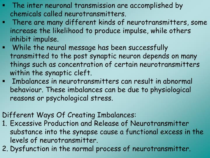 The inter neuronal transmission are accomplished by chemicals called neurotransmitters.