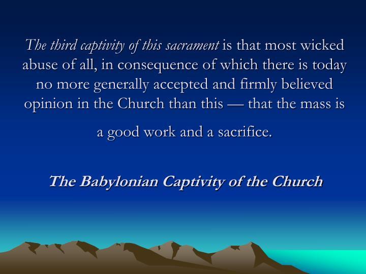 The third captivity of this sacrament