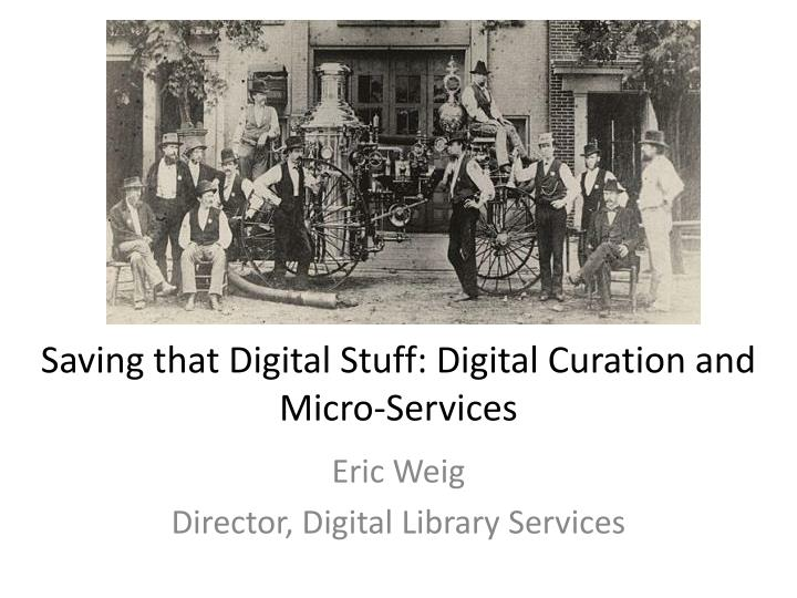 Saving that digital stuff digital curation and micro services