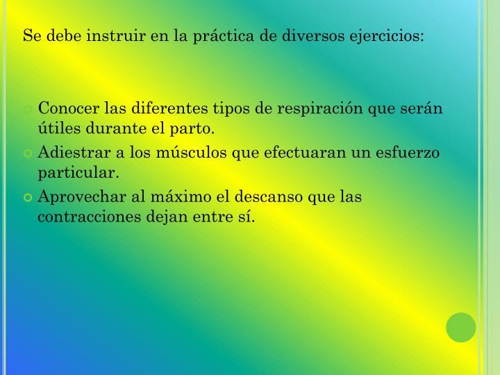 Se debe instruir en la práctica de diversos ejercicios: