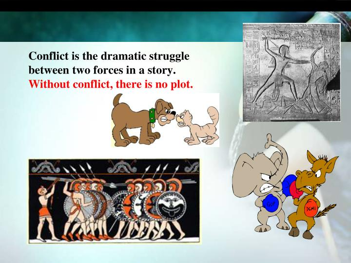 Conflict is the dramatic struggle between two forces in a story.