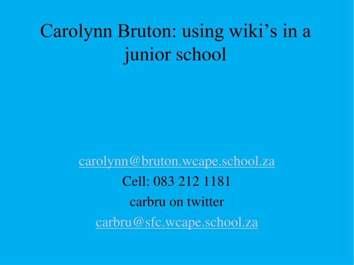 Carolynn Bruton: using wiki's in a junior school