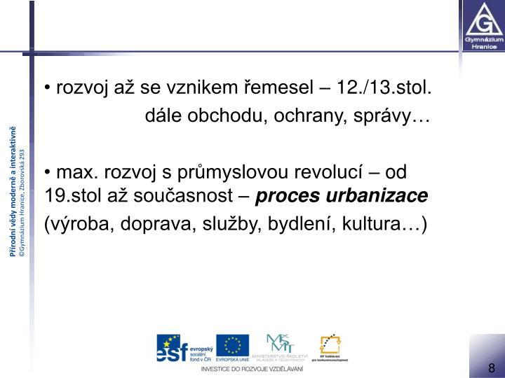 rozvoj až se vznikem řemesel – 12./13.stol.