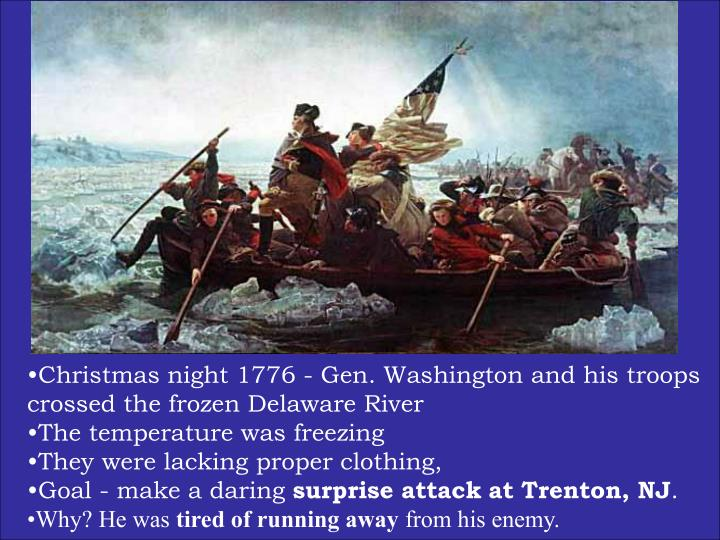 Christmas night 1776 - Gen. Washington and his troops crossed the frozen Delaware River
