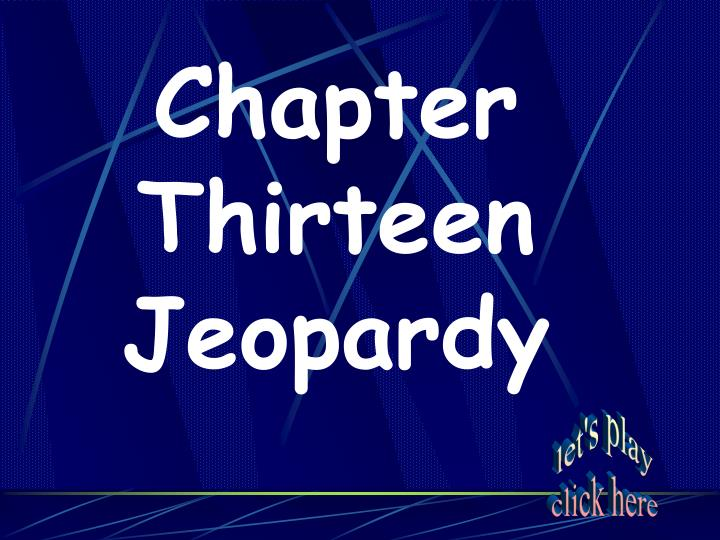 Chapter Thirteen Jeopardy