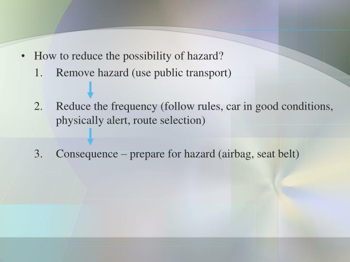How to reduce the possibility of hazard?