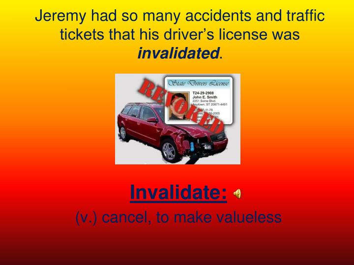 Jeremy had so many accidents and traffic tickets that his driver's license was