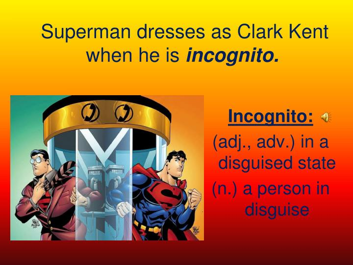 Superman dresses as clark kent when he is incognito