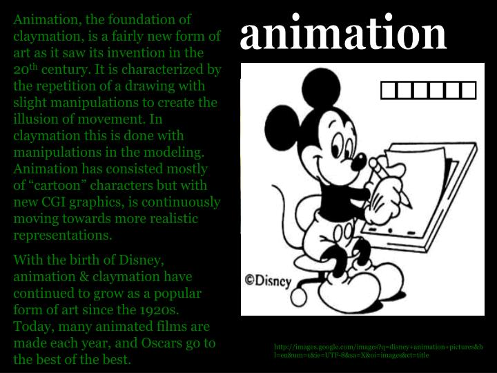 Animation, the foundation of claymation, is a fairly new form of art as it saw its invention in the 20