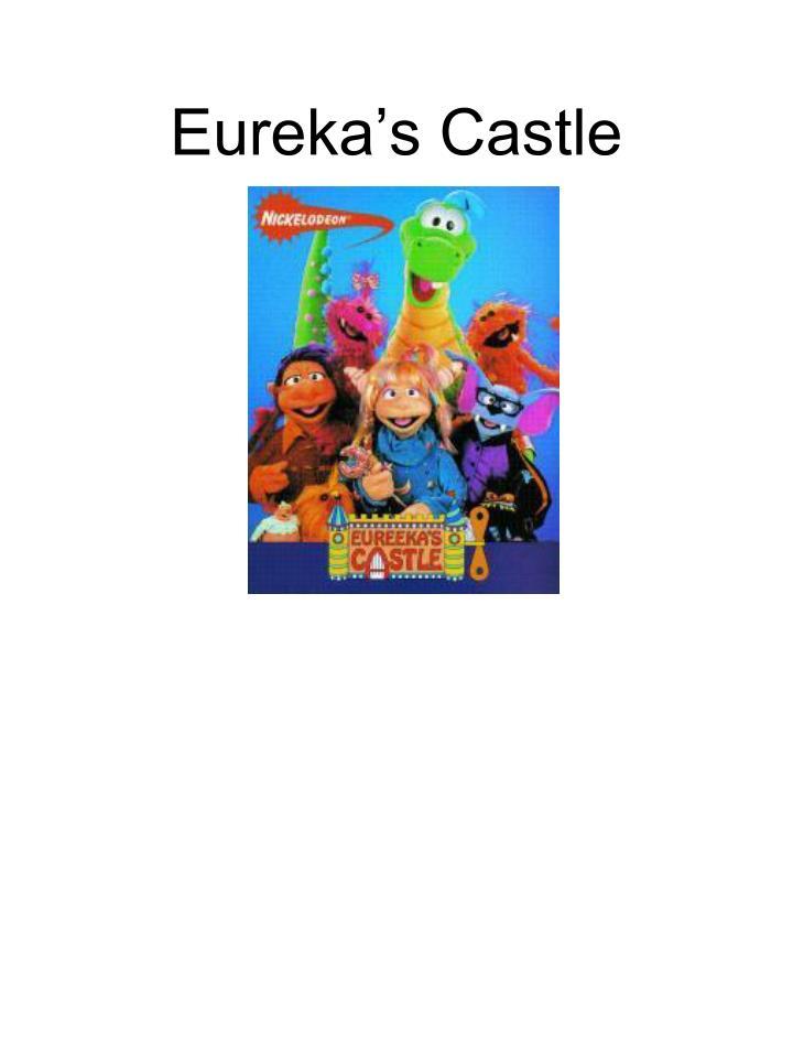 Eureka's Castle