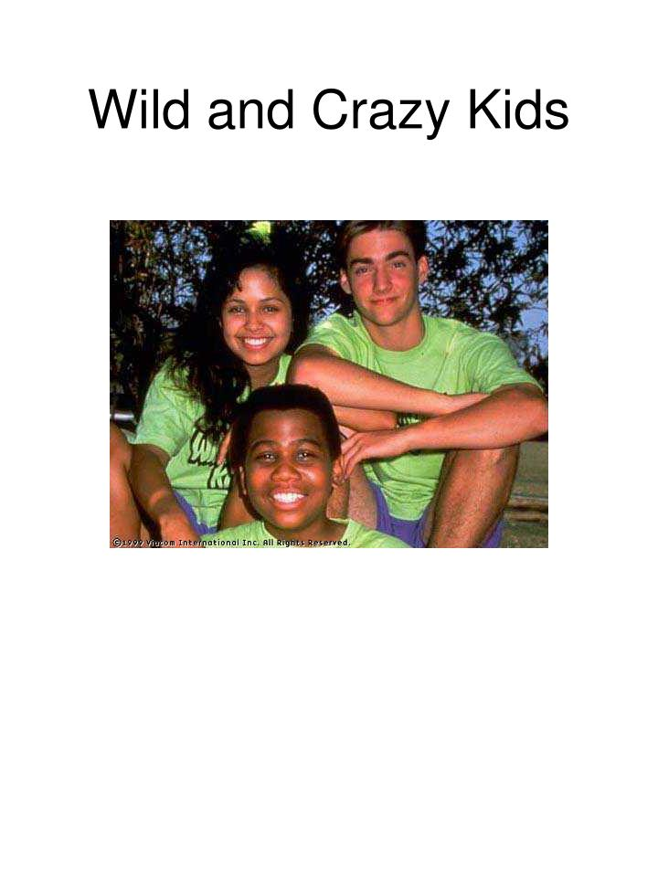 Wild and Crazy Kids