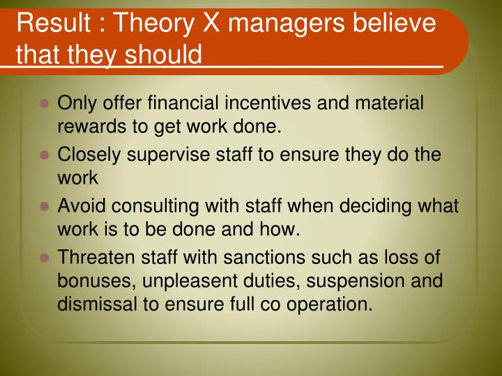 Result : Theory X managers believe that they should