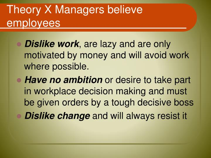 Theory X Managers believe employees