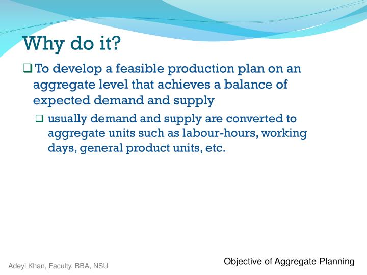 To develop a feasible production plan on an aggregate level that achieves a balance of expected demand and supply