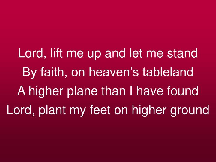 Lord, lift me up and let me stand