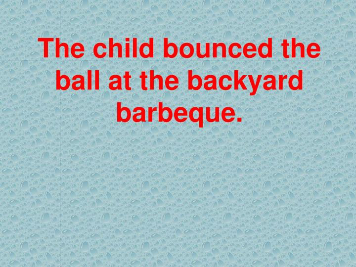 The child bounced the ball at the backyard barbeque.
