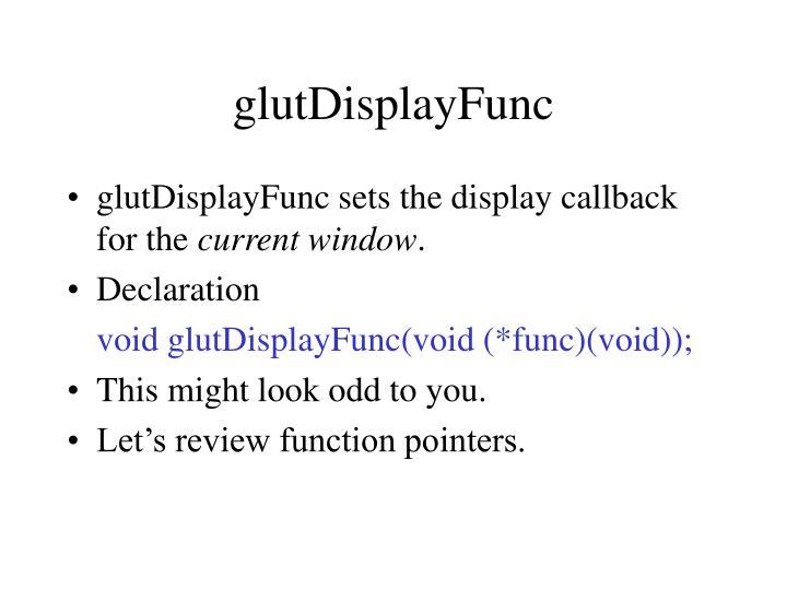 glutDisplayFunc