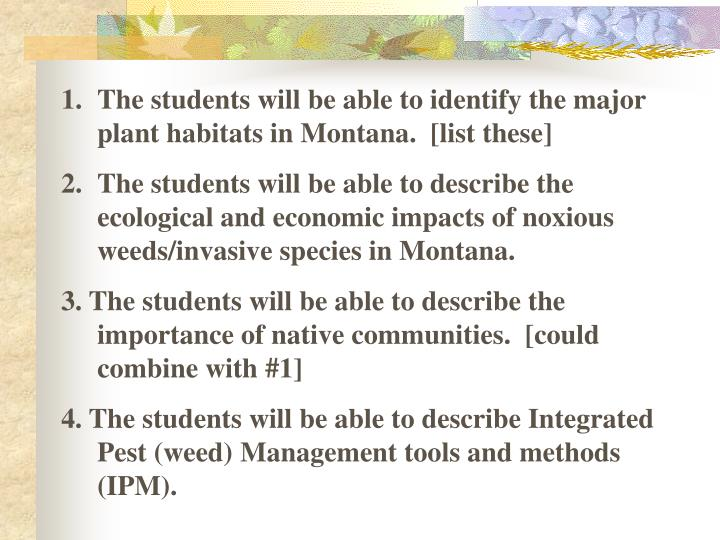 The students will be able to identify the major plant habitats in Montana.  [list these]