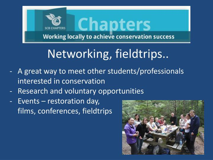 Networking, fieldtrips..