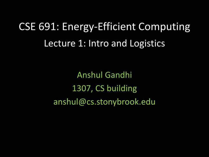 Cse 691 energy efficient computing lecture 1 intro and logistics