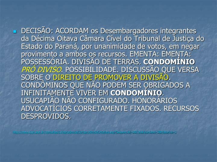 DECISÃO: ACORDAM os Desembargadores integrantes da Décima Oitava Câmara Cível do Tribunal de Justiça do Estado do Paraná, por unanimidade de votos, em negar provimento a ambos os recursos. EMENTA: EMENTA: POSSESSÓRIA. DIVISÃO DE TERRAS.