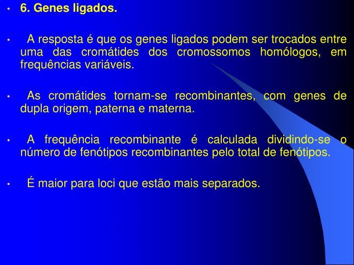 6. Genes ligados.