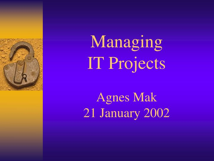 Managing it projects agnes mak 21 january 2002