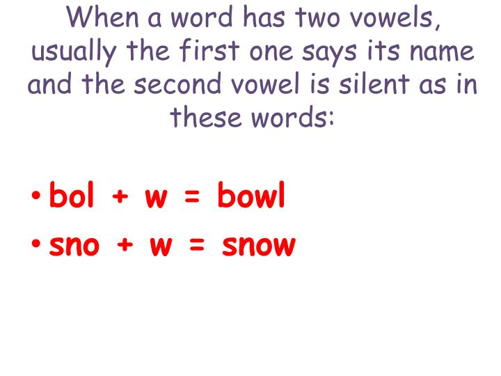 When a word has two vowels, usually the first one says its name and the second vowel is silent as in these words:
