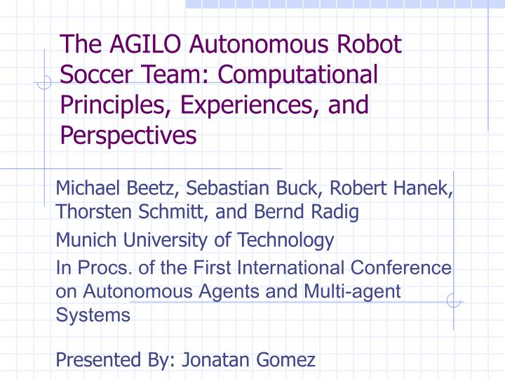 The agilo autonomous robot soccer team computational principles experiences and perspectives