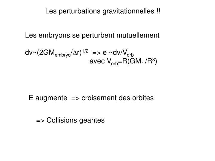 Les perturbations gravitationnelles !!