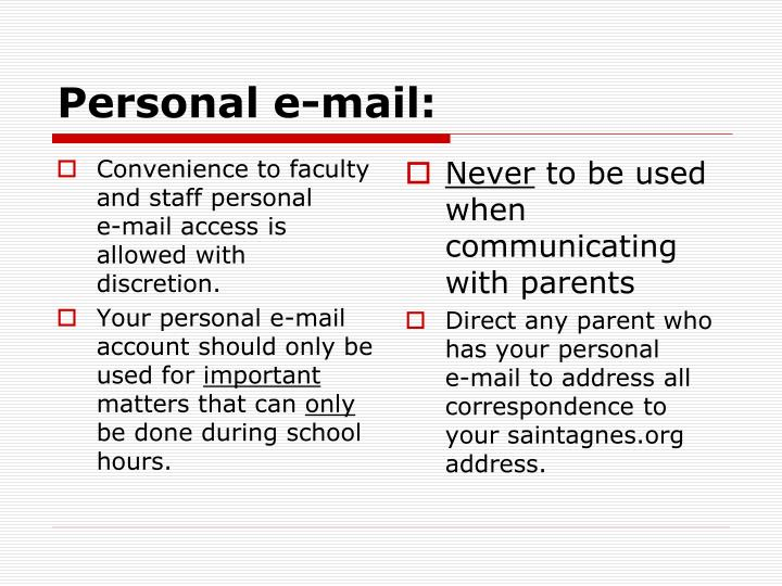 Convenience to faculty and staff personal     e-mail access is allowed with discretion.