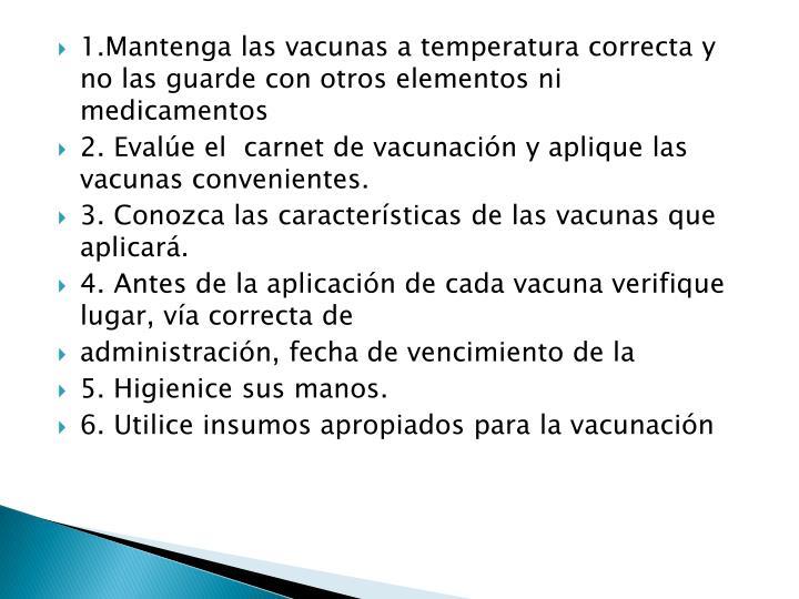 1.Mantenga las vacunas a temperatura correcta y no las guarde con otros elementos ni medicamentos