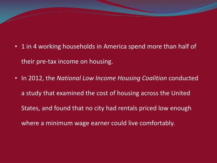 1 in 4 working households in America spend more than half of their pre-tax income on housing.