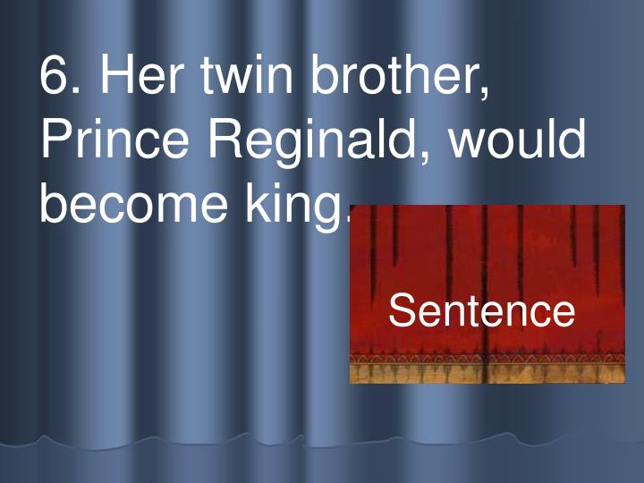 6. Her twin brother, Prince Reginald, would become king.