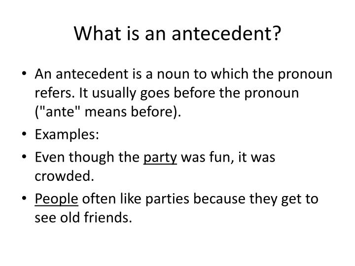 What is an antecedent?