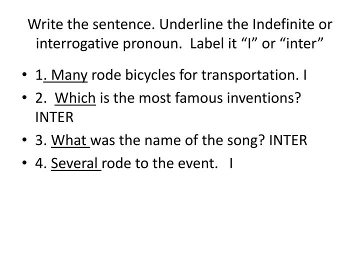 "Write the sentence. Underline the Indefinite or interrogative pronoun.  Label it ""I"" or ""inter"""