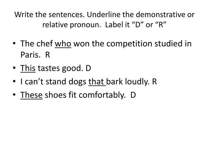 "Write the sentences. Underline the demonstrative or relative pronoun.  Label it ""D"" or ""R"""