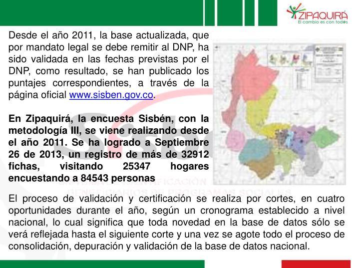Desde el año 2011, la base actualizada, que por mandato legal se debe remitir al DNP, ha sido validada en las fechas previstas por el DNP, como resultado, se han publicado los puntajes correspondientes, a través de la página oficial