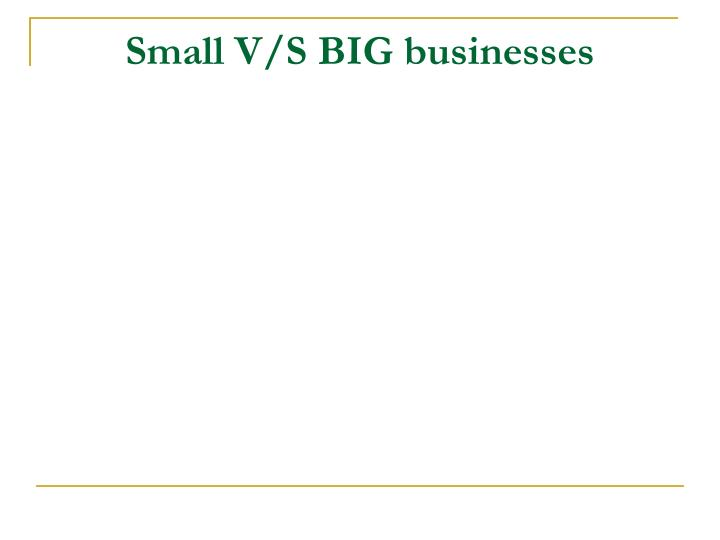 Small V/S BIG businesses