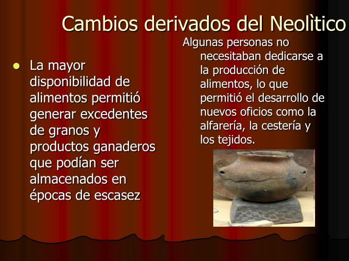 Algunas personas no necesitaban dedicarse a la producción de alimentos, lo que permitió el desarrollo de nuevos oficios como la alfarería, la cestería y los tejidos.