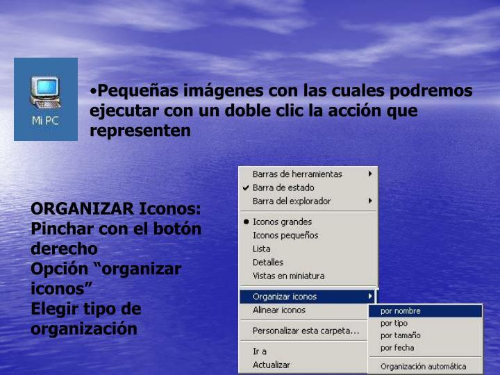 Pequeñas imágenes con las cuales podremos ejecutar con un doble clic la acción que representen