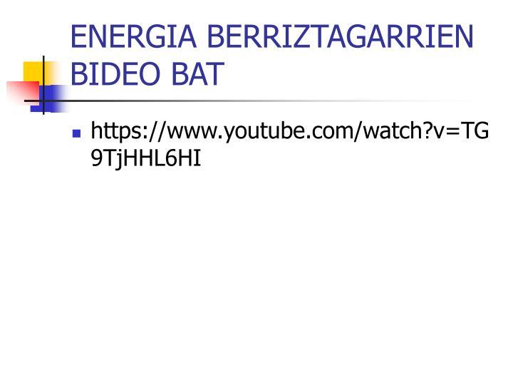 ENERGIA BERRIZTAGARRIEN BIDEO BAT