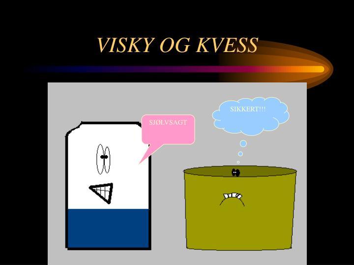 VISKY OG KVESS