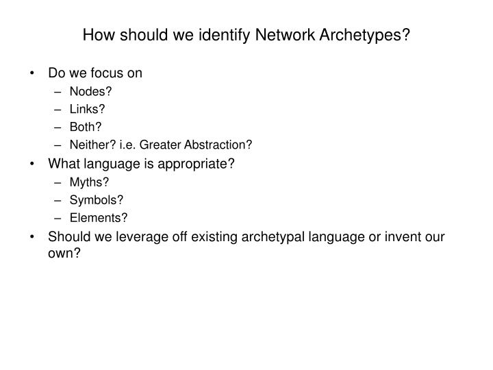 How should we identify Network Archetypes?