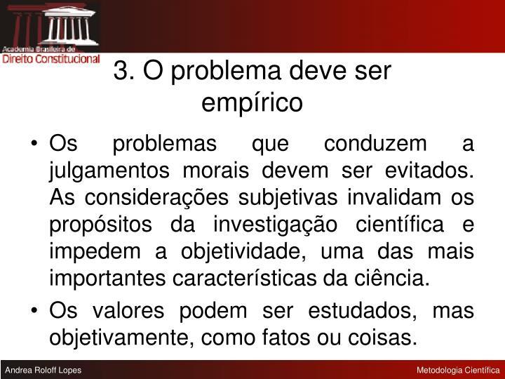 3. O problema deve ser empírico