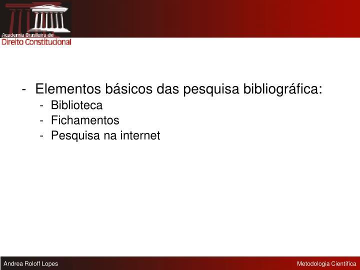 -Elementos básicos das pesquisa bibliográfica: