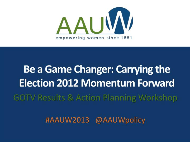 Be a game changer carrying the election 2012 momentum forward