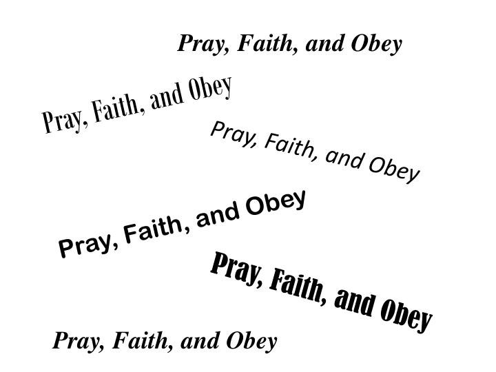 Pray, Faith, and Obey