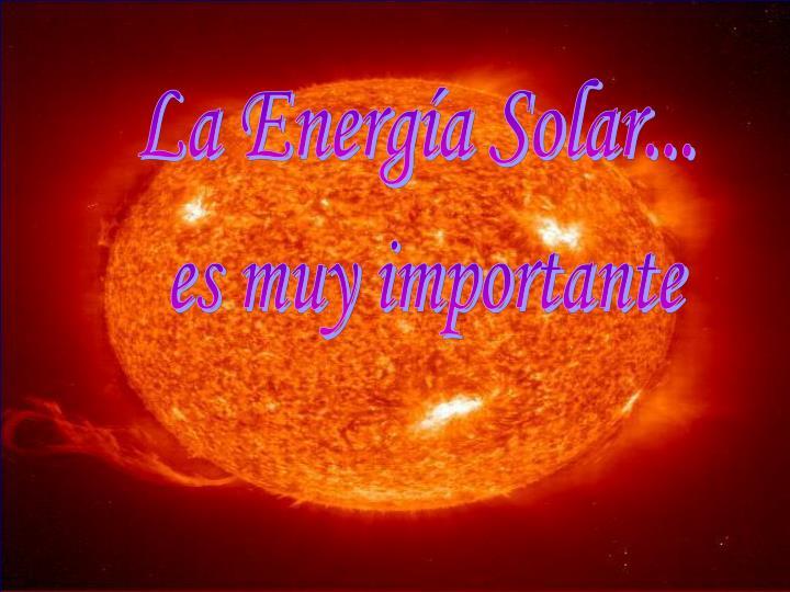 La Energía Solar...